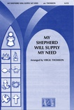 My Shepherd Will Supply My Need - Choral