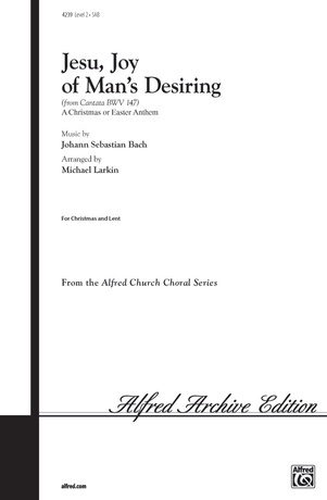 Jesu, Joy of Man's Desiring: A Christmas or Easter Anthem (from Cantata B.W.V. 147) - Choral