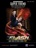 Super Friend (From the Television Series <i>The Flash</i>) - Piano/Vocal/Guitar