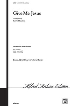 Give Me Jesus (Based upon a traditional spiritual) - Choral